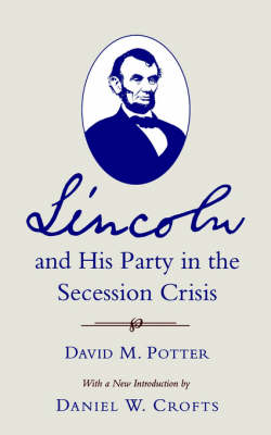 Lincoln and His Party in Secession Crisis
