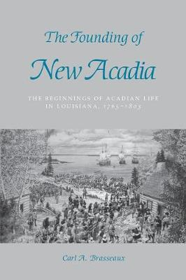 The Founding of New Acadia: Beginnings of Acadian Life in Louisiana, 1765-1803