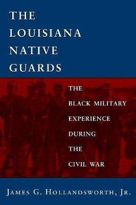 The Louisiana Native Guards: Black Military Experience During the Civil War