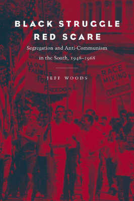 Black Struggle, Red Scare: Segregation and Anti-Communism in the South, 1948-1968