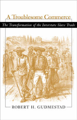 A Troublesome Commerce: The Transformation of the Interstate Slave Trade