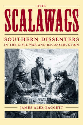 The Scalawags: Southern Dissenters in the Civil War and Reconstruction