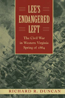 Lee's Endangered Left: The Civil War in Western Virginia,Spring of 1864