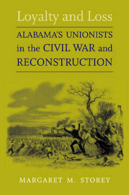 Loyalty and Loss: Albama's Unionists in the Civil War and Reconstruction