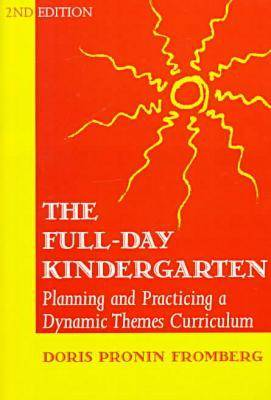 The Full Day Kindergarten - Planning and Practicing a Dynamic-themes Curriculum