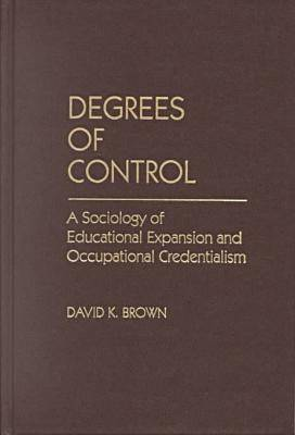 Degrees of Control: A Sociology of Educational Expansion and Occupational Credentialism