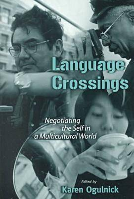 Language Crossings: Negotiating the Self in a Multicultural World