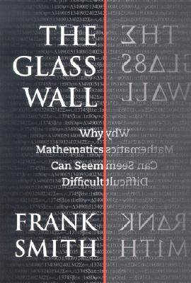 The Glass Wall: Why Mathematics Can Seem Difficult
