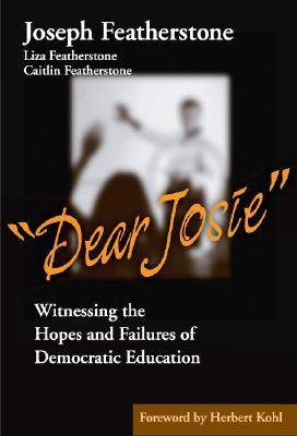 Dear Josie: Witnessing the Hopes and Failures of Democratic Education