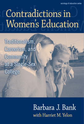 Contradictions in Women's Education: Traditionalism, Careerism and Community at a Single-sex College