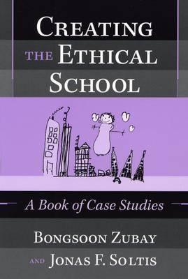 Creating the Ethical School: A Book of Case Studies