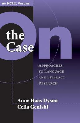 On the Case: Approaches to Language and Literacy Research