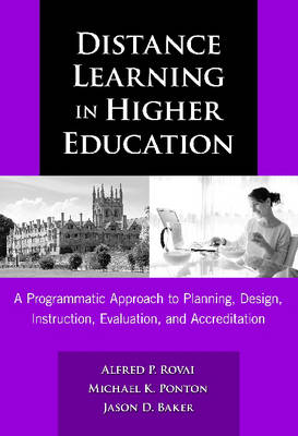 Distance Learning in Higher Education: A Programmatic Approach to Planning, Design, Instruction, Evaluation, and Accreditation