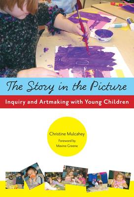 The Story in the Picture: Inquiry and Artmaking with Young Children