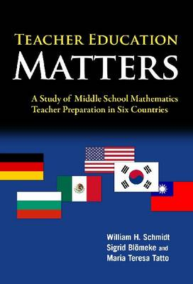 Teacher Education Matters: A Study of Middle School Mathematics Teacher Preparation in Six Countries