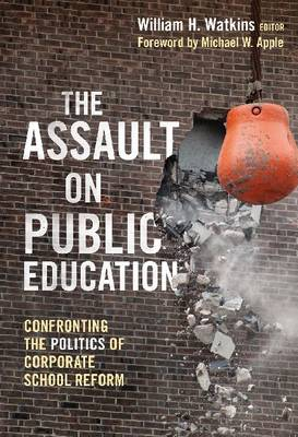 The Assault on Public Education: Confronting the Politics of Corporate School Reform