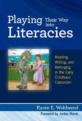 Playing Their Way into Literacies: Reading, Writing and Belonging in the Early Childhood Classroom