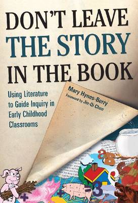 Don't Leave the Story in the Book: Using Literature to Guide Inquiry in Early Childhood Classrooms