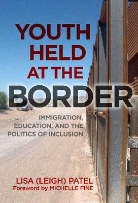 Youth Held at the Border: Immigration, Education and the Politics of Inclusion