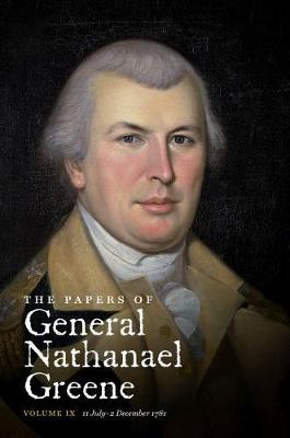 The Papers of General Nathanael Greene: Vol. IX: 11 July - 2 December 1781