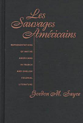 Les Sauvages Americans: Representations of Native Americans in French and English Colonial Literature