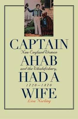 Captain Ahab Had a Wife: New England Women and the Whalefishery, 1720-1870