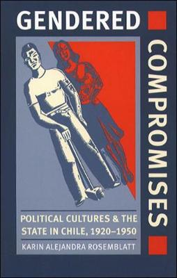 Gendered Compromises: Political Cultures & the State in Chile, 1920-1950