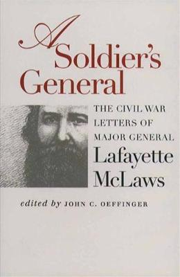 A Soldier's General: The Civil War Letters of Major General Lafayette McLaws