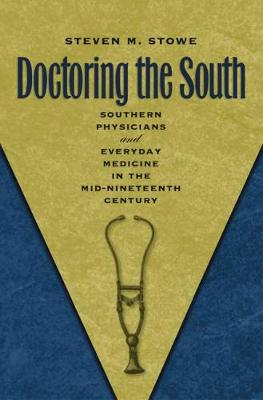 Doctoring the South: Southern Physicians and Everyday Medicine in the Mid-Nineteenth Century