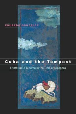 Cuba and the Tempest: Literature and Cinema in the Time of Diaspora