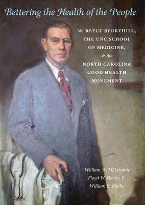 Bettering the Health of the People: W. Reece Berryhill, the UNC School of Medicine, and the North Carolina Good Health Movement
