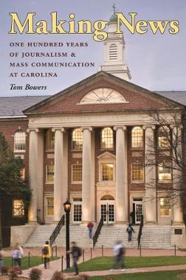 Making News: One Hundred Years of Journalism and Mass Communication at Carolina