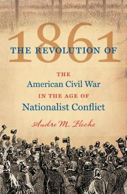 The Revolution of 1861: The American Civil War in the Age of Nationalist Conflict