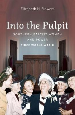 Into the Pulpit: Southern Baptist Women and Power since World War II