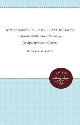 Government Without Passing Laws: Congress'  Nonstatutory Techniques for Appropriations Control