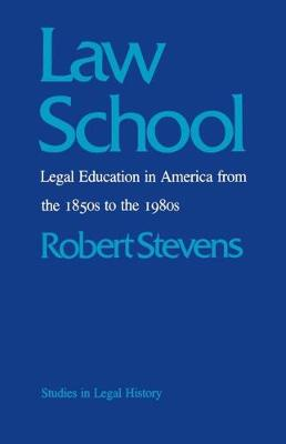 Law School: Legal Education in America from the 1850s to the 1980s