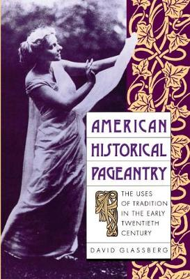 American Historical Pageantry: The Uses of Tradition in the Early Twentieth Century