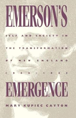 Emerson's Emergence: Self and Society in the Transformation of New England, 1800-1845