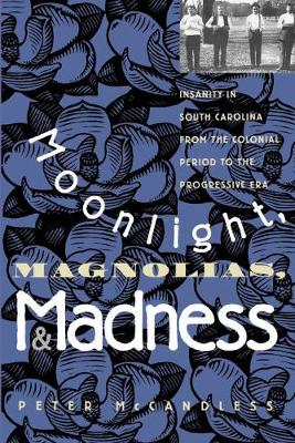 Moonlight, Magnolias, and Madness: Insanity in South Carolina from the Colonial Period to the Progressive Era