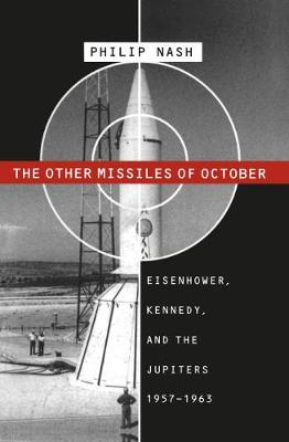 The Other Missiles of October: Eisenhower, Kennedy, and the Jupiters, 1957-1963