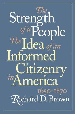 The Strength of a People: The Idea of an Informed Citizenry in America, 1650-1870