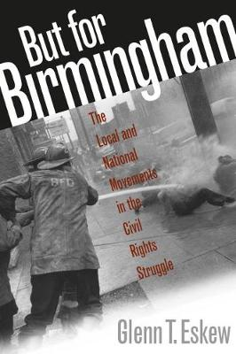But for Birmingham: The Local and National Movements in the Civil Rights Struggle