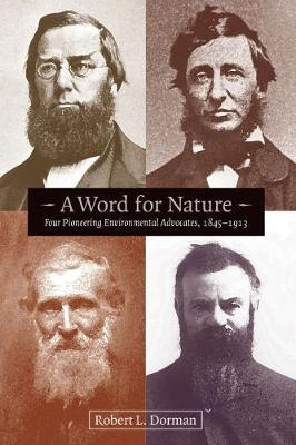 A Word for Nature: Four Pioneering Environmental Advocates, 1845-1913