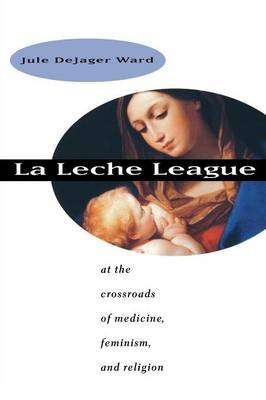 La Leche League: At the Crossroads of Medicine, Feminism and Religion