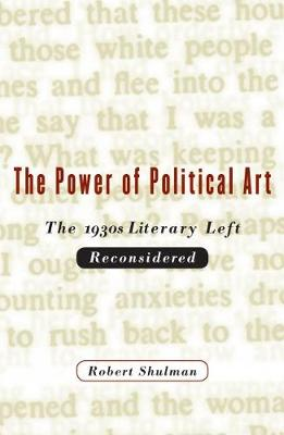 The Power of Political Art: The 1930s Literary Left Reconsidered