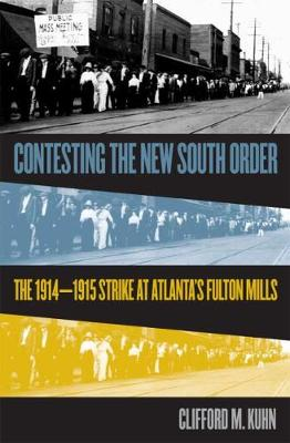 Contesting the New South Order: The 1914-1915 Strike at Atlanta's Fulton Mills