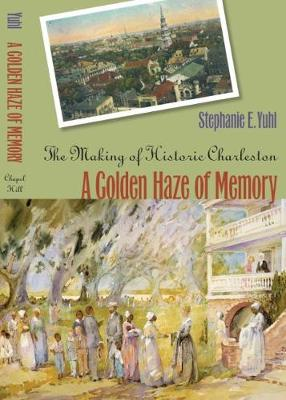 A Golden Haze of Memory: The Making of Historic Charleston