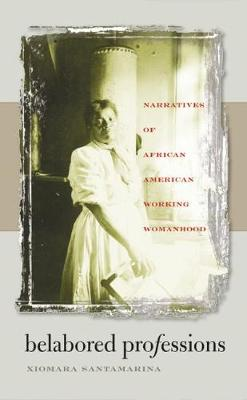 Belabored Professions: Narratives of African American Working Womanhood