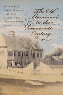 The Old Dominion in the Seventeenth Century: A Documentary History of Virginia, 1606-1700