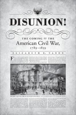 Disunion!: The Coming of the American Civil War, 1789-1859